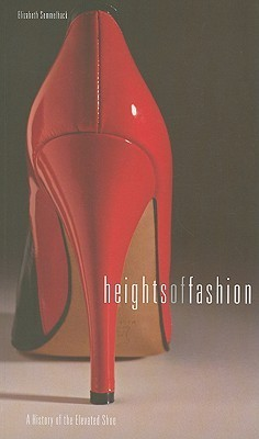 Heights of Fashion: A History of the Elevated Shoe Elizabeth Semmelhack