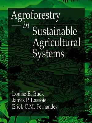 Agroforestry in Sustainable Agricultural Systems  by  Louise E. Buck