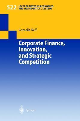 Corporate Finance, Innovation, and Strategic Competition Cornelia Neff