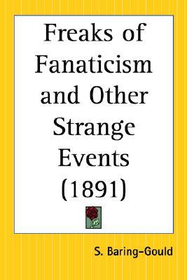Freaks of Fanaticism and Other Strange Events Sabine Baring-Gould