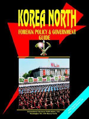 Korea North Foreign Policy and Government Guide  by  USA International Business Publications