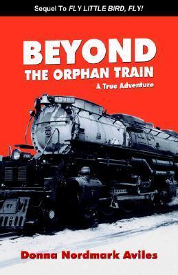 Beyond the Orphan Train: A True Adventure Donna Nordmark Aviles