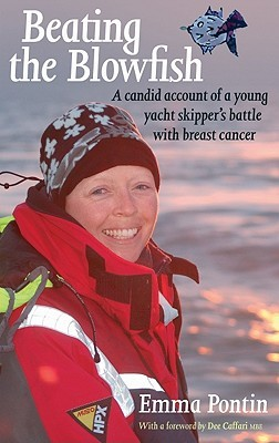 Beating the Blowfish: A Candid Account of a Young Yacht Skippers Battle with Breast Cancer  by  Emma Pontin