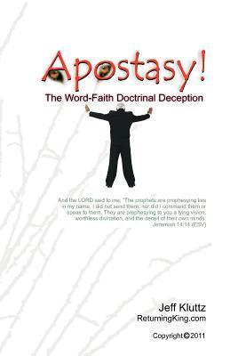 Apostasy!: The Word-Faith Doctrinal Deception  by  Jeff Kluttz