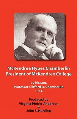 McKendree Hypes Chamberlin, President of McKendree College  by  Clifford D. Chamberlin