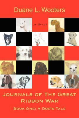 Journals of the Great Ribbon War: Book One: A Dogs Tale  by  Duane Wooters