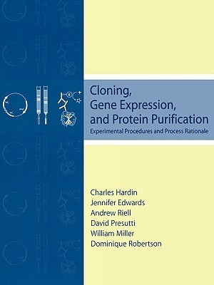 Cloning, Gene Expression, And Protein Purification: Experimental Procedures And Process Rationale  by  Charles Hardin