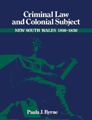 Criminal Law and Colonial Subject Paula Jane Byrne