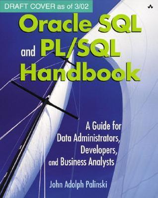 Oracle SQL and PL/SQL Handbook: A Guide for Data Administrators, Developers, and Business Analysts [With CDROM] John Adolph Palinski