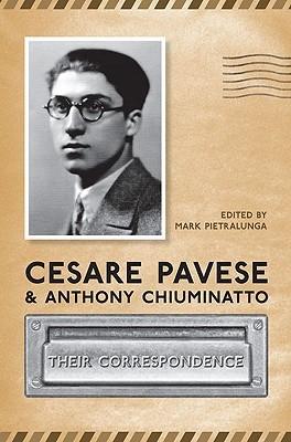 Cesare Pavese and Antonio Chiuminatto: Their Correspondence  by  Mark Pietralunga