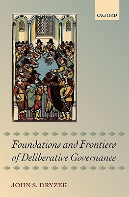 Foundations and Frontiers of Deliberative Governance John Dryzek