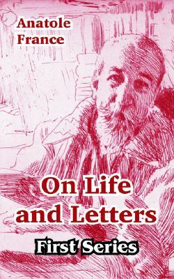 On Life and Letters: First Series Anatole France