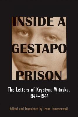 Inside a Gestapo Prison: The Letters of Krystyna Wituska, 1942-1944 Irene Tomaszewski