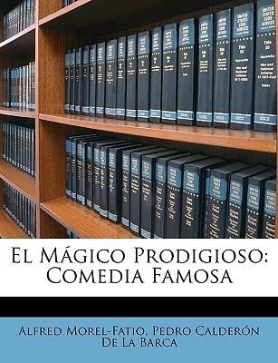 El Mgico Prodigioso: Comedia Famosa  by  Alfred Morel-Fatio