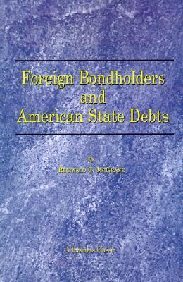 Foreign Bondholders and American State Debts  by  Reginald C. McGrane