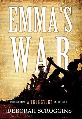 Emmas War: A True Story, Library Edition Deborah Scroggins