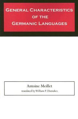 General Characteristics of the Germanic Languages  by  Antoine Meillet
