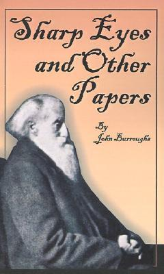 Sharp Eyes and Other Papers John Burroughs