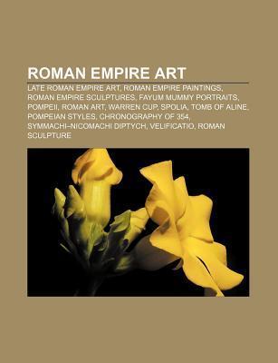 Roman Empire Art: Roman Art, Warren Cup, Fractio Panis, Dura-Europos Synagogue, Pinacotheca Books LLC