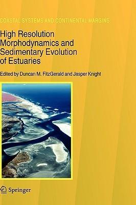 High Resolution Morphodynamics And Sedimentary Evolution Of Estuaries Duncan M. Fitzgerald