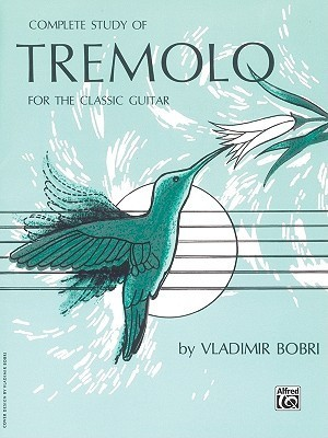 Complete Study of Tremolo for the Classic Guitar Vladimir Bobri