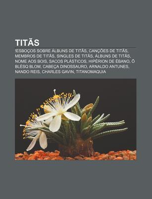Tit S: !Esbo OS Sobre Lbuns de Tit S, Can Es de Tit S, Membros de Tit S, Singles de Tit S, Lbuns de Tit S, Nome Aos Bois, Sac  by  Source Wikipedia