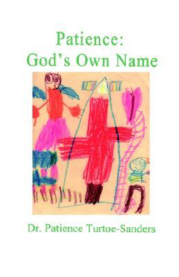 Patience: Gods Own Name Patience A. Turtoe-sanders