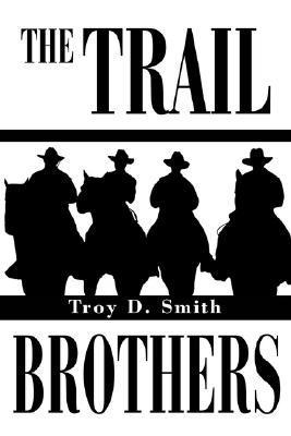 The Trail Brothers Troy D Smith