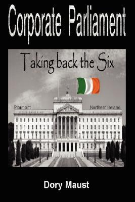 Corporate Parliament: Taking Back the Six  by  Dory Maust