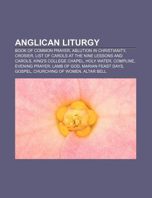 Anglican Liturgy: Book of Common Prayer, Ablution in Christianity, Crosier, List of Carols at the Nine Lessons and Carols  by  Source Wikipedia