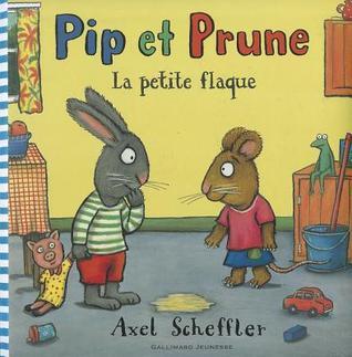 Pip Et Prune: La Petite Flaque  by  Axel Scheffler