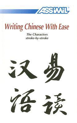 Writing Chinese with Ease: The Characters Stroke-By-Stroke Assimil