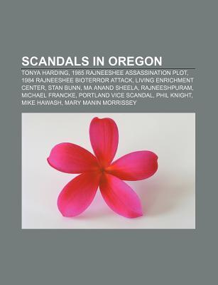 Scandals in Oregon: Tonya Harding, 1985 Rajneeshee Assassination Plot, 1984 Rajneeshee Bioterror Attack, Living Enrichment Center, Stan Bu  by  Source Wikipedia