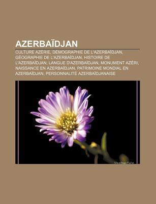 Azerba Djan: Culture AZ Rie, D Mographie de LAzerba Djan, G Ographie de LAzerba Djan, Histoire de LAzerba Djan, Langue DAzerba Source Wikipedia