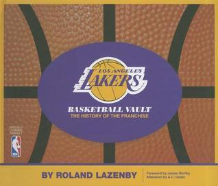 Los Angeles Lakers Basketball Vault: The History of the Franchise  by  Roland Lazenby