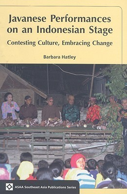 Javanese Performances on an Indonesian Stage: Celebrating Culture, Embracing Change  by  Barbara Hatley