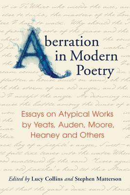Aberration in Modern Poetry: Essays on Atypical Works from Yeats and Auden to Larkin, Heaney, Glck and Others  by  Lucy Collins