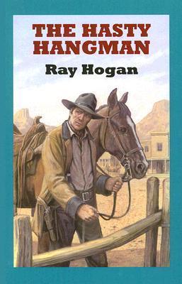 The Hasty Hangman  by  Ray Hogan