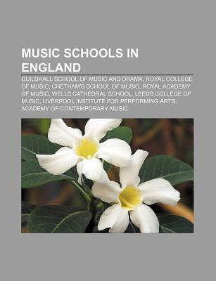 Music Schools in England: Guildhall School of Music and Drama, Royal College of Music, Chethams School of Music, Royal Academy of Music Source Wikipedia