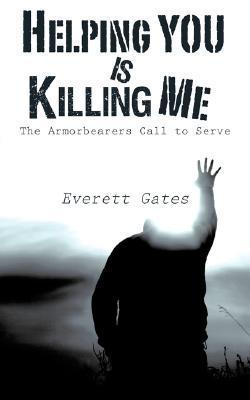 Helping You Is Killing Me  by  Everett Gates