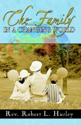 The Family in a Changing World: An Overview Robert L. Hurley