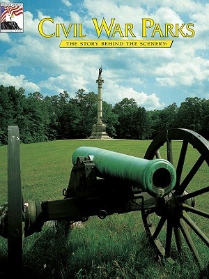 Civil War Parks: The Story Behind the Scenery William C. Davis