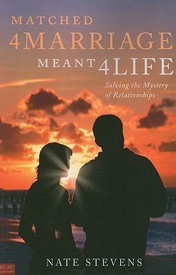 Matched 4 Marriage Meant 4 Life: Solving the Mystery of Relationships Nate Stevens