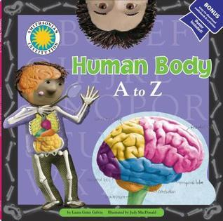 Human Body A to Z  by  Laura Gates Galvin