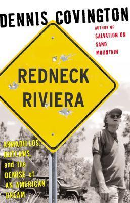 Redneck Riviera: Armadillos, Outlaws and the Demise of an American Dream  by  Dennis Covington