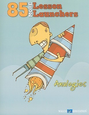 85 More Lesson Launchers: Analogies  by  Walch Education