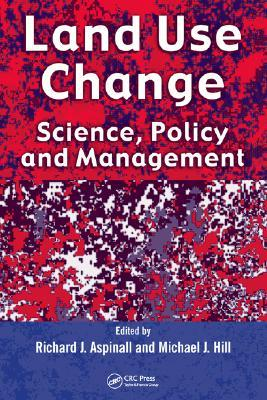Land Use Change: Science, Policy and Management  by  Richard J. Aspinall