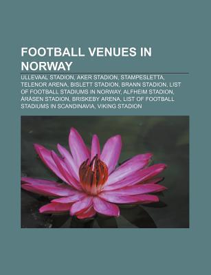 Football Venues in Norway: Ullevaal Stadion, Aker Stadion, Stampesletta, Telenor Arena, Bislett Stadion, Brann Stadion Source Wikipedia