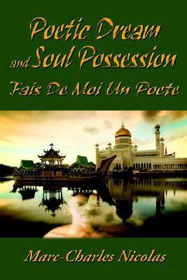 Poetic Dream and Soul Possession: Fais de Moi Un Poete  by  Marc-charles Nicolas