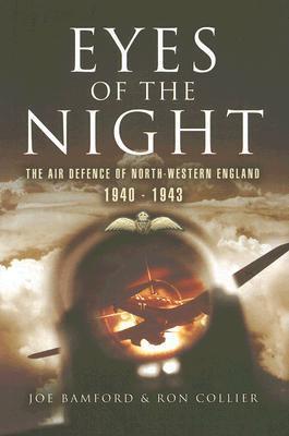 Eyes of the Night: The Air Defence of North-Western England 1940-1943 Joe Bamford